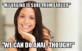 Funny Anal Meme - meme maker my vagina is sore from earlier we can do anal though