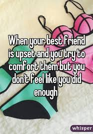 How To Comfort A Friend Your Best Friend Is Upset And You Try To Comfort Them But You Don