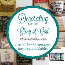 decorating for the glory of god decorating our homes with decor