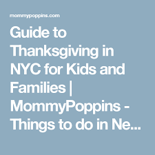 guide to thanksgiving in nyc for and families mommypoppins