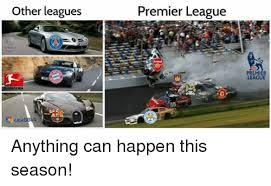 English Premier League Memes - other leagues premier league bb premier league anything can happen