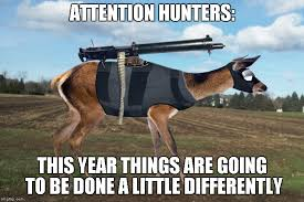 how many of you hunters would still hunt if the deer had guns and