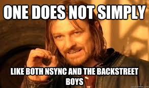 Backstreet Boys Meme - one does not simply like both nsync and the backstreet boys misc
