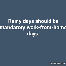 Rainy Day Meme - rainy days should be mandatory work from home days funny status