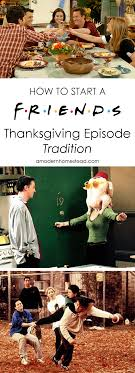 start a friends thanksgiving episodes tradition