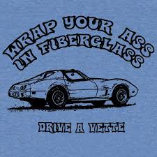 are all corvettes made of fiberglass wrap your in fiberglass drive a t shirt for