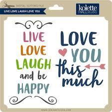 live love laugh live love laugh love you lori whitlock s svg shop