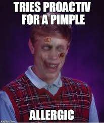 Pimple Meme - zombie bad luck brian meme imgflip
