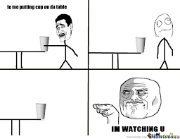 I M Watching You Meme - cup im watching u by tehdexter meme center
