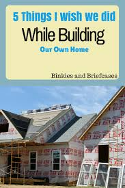 checklist for building a house five things i wish we had done while building a house u2022 binkies