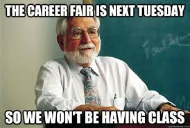 Career Meme - the career fair is next tuesday so we won t be having class misc