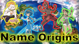 origins of the trial captains u0027 names what do they mean pokemon
