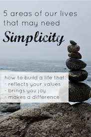 5 areas of our lives that need simplicity simplicity relished