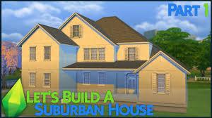 the sims 4 let u0027s build a suburban house part 1 youtube
