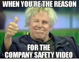 Video Meme - when you rethe reason for the company safety video meme on me me