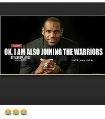 Funny Lebron James Memes - ok iamalso joining the warriors by lebron james lock in man lctkin