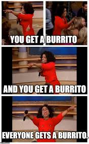 Burrito Meme - oprah you get a car everybody gets a car meme imgflip
