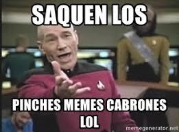 Pinches Memes - saquen los pinches memes cabrones lol captain picard meme