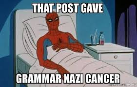 Grammer Nazi Meme - that post gave grammar nazi cancer spiderman cancer make a meme