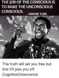 Make Memes For Free - the job of the conscious is to make the unconscious conscious kwame