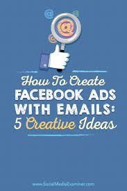 how to create facebook ads with emails 5 creative ideas social
