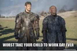 Make A Meme Org - 25 best memes about take your child to work day take your
