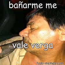 A La Verga Meme - arraymeme de ba祓arme me vale verga
