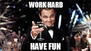 Have Fun Meme - work hard congratulations meme on memegen