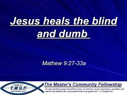 Deaf And Dumb And Blind And Born To Follow Jesus Heals The Blind And Dumb Mathew 9 Verses 27 To 33a