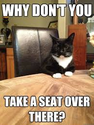 Take A Seat Meme - why don t you take a seat over there chris hansen cat quickmeme