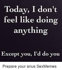 Black Sex Memes - today i don t feel like doing anything except you i d do you