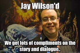 Wilson Meme - jay wilson d we get lots of compliments on the story and dialogue