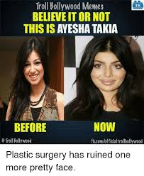 Plastic Surgery Meme - troll bollywood memes tb believeitor not this is ayesha takia now