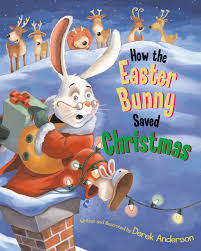 easter bunny book how the easter bunny saved christmas book by derek