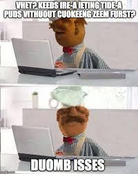Chef Meme Generator - hide the pain swedish chef memes imgflip