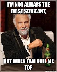 First Sergeant Meme - m not always the first sergeant