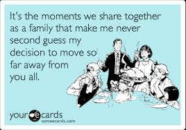Moving Away Meme - it s the moments we share together as a family that make me never