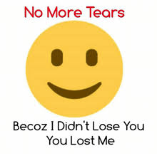 You Lost Me Meme - no more tears becoz i didn t lose you you lost me meme on sizzle