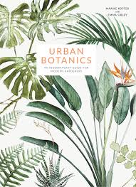 Urban Gardening Books Urban Botanics An Indoor Plant Guide For Modern Gardeners Emma