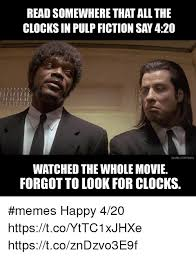 Pulp Fiction Memes - read somewhere that allthe clocks in pulp fiction say 420