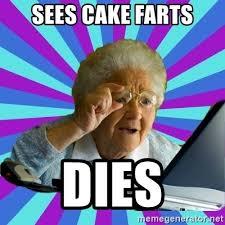 Cake Farts Meme - sees cake farts dies old lady meme generator