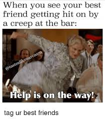 Friend Memes - when you see your best friend getting hit on by a creep at the bar