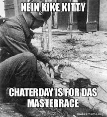 Nein Meme - nein kike kitty chaterday is for das masterrace make a meme
