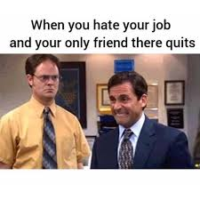 Hate Work Meme - dopl3r com memes when you hate your job and your only friend