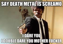 Death Metal Meme - ten badass underground death metal bands worth your time metal amino