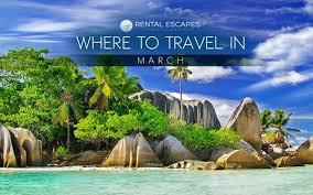The best places to travel in march rental escapes