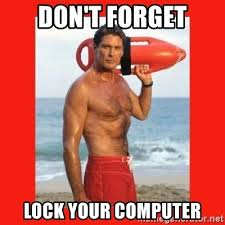 Lock Your Computer Meme - don t forget lock your computer david hasselhoff meme generator