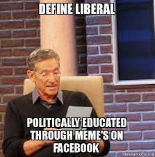 Define A Meme - define liberal politically educated through meme s on facebook