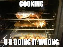 Funny Cooking Memes - cooking isn t as easy as they make it look on t v 16 pics