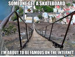 Skateboard Memes - someone get a skateboard i m about to be famous on internet by
